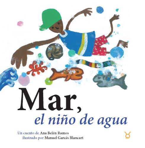 MAR, EL NIÑO DE AGUA: Ana Belén Ramón, Manuel Garcés Blancart