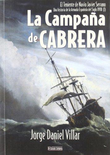 LA CAMPAÑA DE CABRERA. EL TENIENTE DE NAVIO JAVIER SERRANO UNA HISTORIA DE LA ARMADA ESP - VILLAR SERRANO, JORGE DANIEL