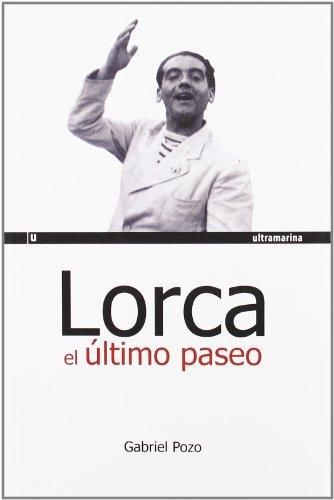 9788493585778: Lorca El Ultimo Paseo (Ultramarina (almed))