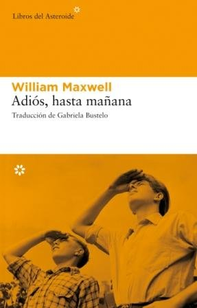 Adiós, hasta mañana (Libros del Asteroide) (Spanish Edition) (9788493591489) by William Maxwell