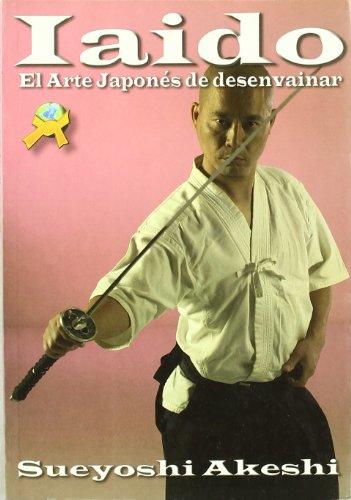 9788493591946: Iaido : el arte japonés de desenvainar la espada