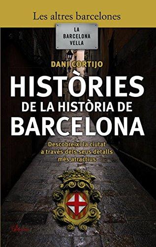 9788493601447: Històries de la història de Barcelona. Descobreix la ciutat a traves dels seus detalls mes atractius