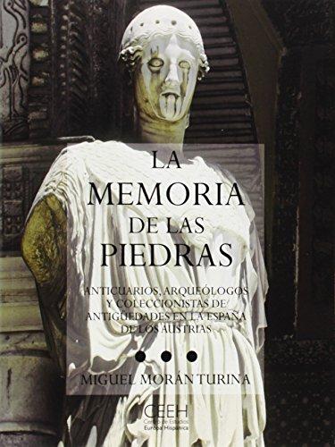 9788493606077: La memoria de las piedras: Anticuarios, arque�logos y coleccionistas de antig�edades en la Espa�a de los Austrias