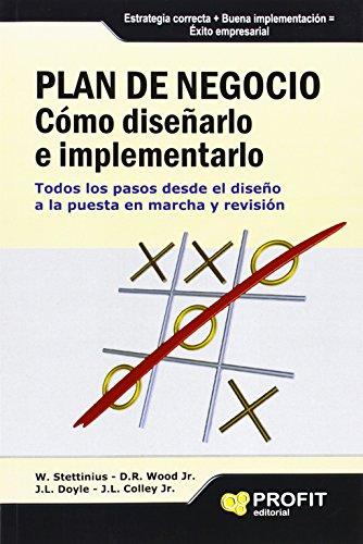 PLAN DE NEGOCIO: Cómo diseñarlo e implementarlo: W. Stettinius, D.R Wood Jr., J.L. ...