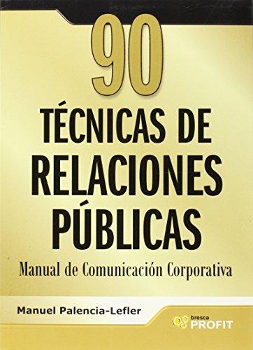 9788493608446: 90 técnicas de comunicación y relaciones públicas: Manual de Comunicación Corporativa