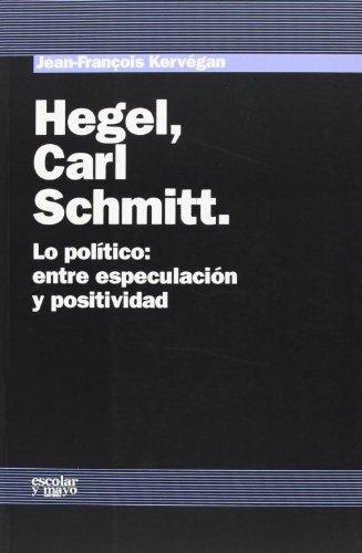 9788493611101: Hegel, Carl Schmitt : lo político : entre especulación y positividad