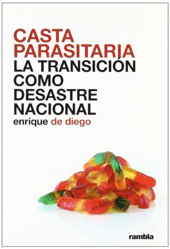 9788493613037: Casta parasitaria - la transicion como desastre nacional