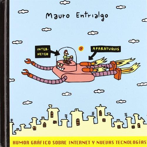 Interneteo Y Aparatuquis: Humor Gráfico Sobre Internet Y Nuevas Tecnologías: Mauro ...