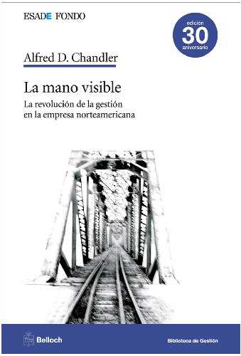 9788493616205: La mano visible: La revolución de la gestión en la empresa norteamericana (Esade Fondo. Biblioteca de gestión)