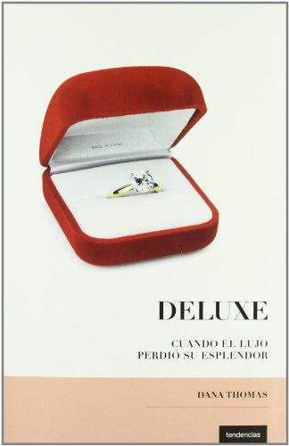 Deluxe: Cuando el lujo perdio su esplendor (Spanish Edition): Dana Thomas