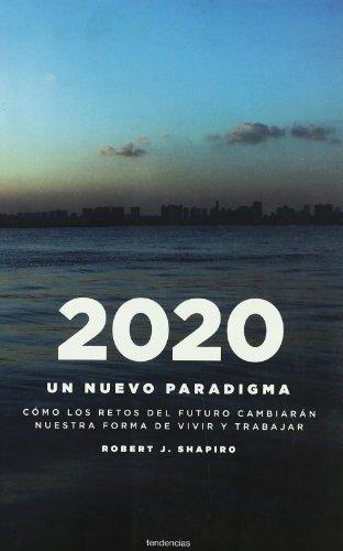 9788493619473: 2020: un nuevo paradigma: Cómo los retos del futuro cambiarán nuestro modo de vivir y trabajar (Tendencias)