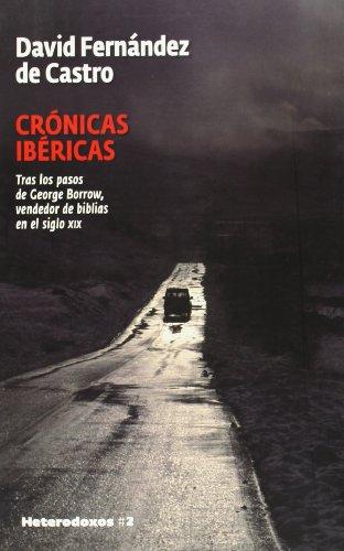 9788493622015: Crónicas Ibéricas: Tras los pasos de George Borrow, vendedor de biblias en el siglo XIX (HETERODOXOS)