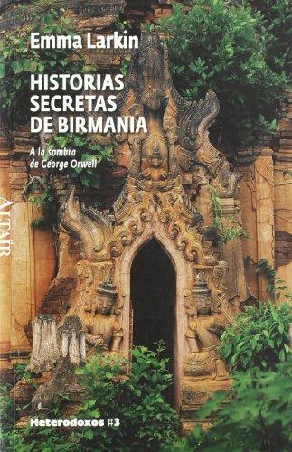 9788493622022: Historias secretas de Birmania: A la sombra de George Orwell (HETERODOXOS)