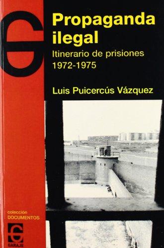 9788493623067: Propaganda ilegal - itinerario de prisiones (1972-1975) (Documentos)