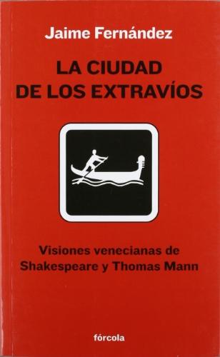 9788493632168: La ciudad de los extravíos: Visiones venecianas de Shakespeare y Thomas Mann (Señales)
