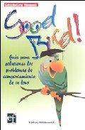 9788493633301: GOOD BIRD!: GUIA PARA SOLUCIONAR LOS PROBLEMAS DE COMPORTAMIENTO DE TU LORO