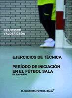 9788493635619: Ejercicios de tecnica periodo iniciacion en el futbol sala de 5 a 9 años