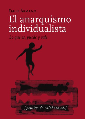 9788493636760: EL ANAQUISMO INDIVIDUALISTA: LO QUE ES, PUEDE Y VALE