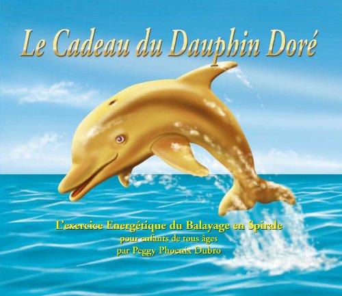 CADEAU DU DAUPHIN DORE -LE- EXERCICE ENE: PHOENIX DUBRO PEGGY