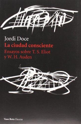 9788493642358: La ciudad consciente: Ensayos sobre T. S. Eliot y W.H. Auden (Spanish Edition)