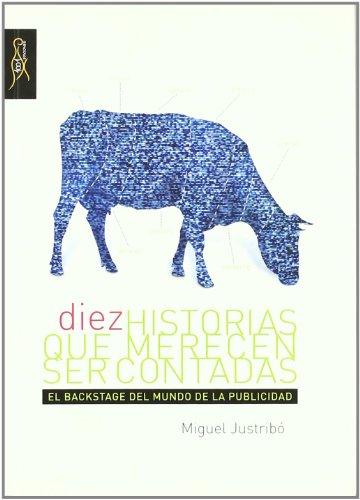 9788493643010: DIEZ HISTORIAS QUE MERECEN SER CONTADAS: EL BACKSTAGE DEL MUNDO D E LA PUBLICIDAD