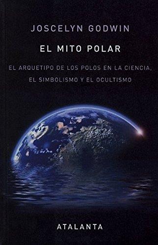 9788493651084: El mito polar. El arquetipo de los polos en la ciencia, el simbolismo y el ocultismo (Spanish Edition)