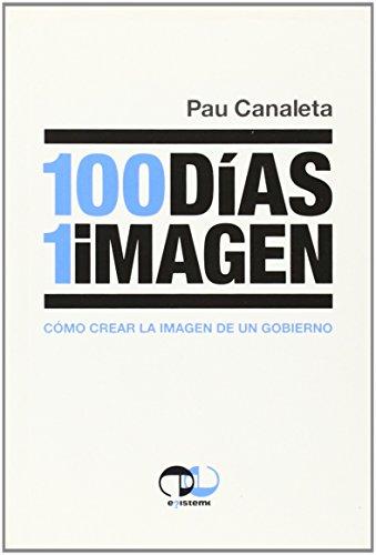 9788493651190: 100 Dias 1 Imagen - Como Crear La Imagen De Un Gobierno