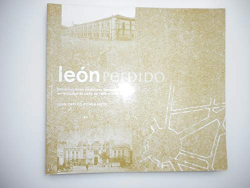 9788493653163: León Perdido. Construcciones Singulares Desaparecidas En La Ciudad De León De 1800 A 2000