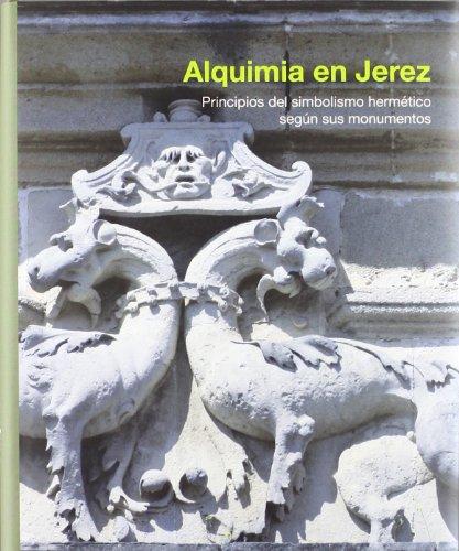 9788493653897: Alquimia en Jerez : principios del simbolismo hermético según sus monumentos