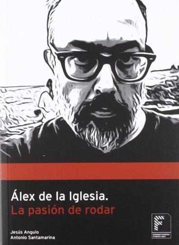 9788493655976: Alex De La Iglesia - La Pasion De Rodar