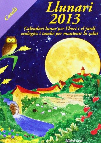 Llunari 2013 : calendari lunar per l: Michel Gros