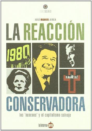 9788493656232: La reacción conservadora : los neocons y el capitalismo salvaje