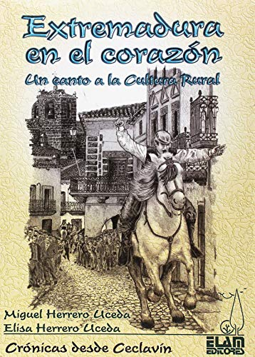9788493658526: EXTREMADURA EN EL CORAZON: UN CANTO A LA CULTURA RURAL