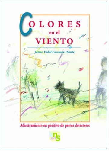 9788493662660: Colores en el viento : adiestramiento en positivo de perros detectores