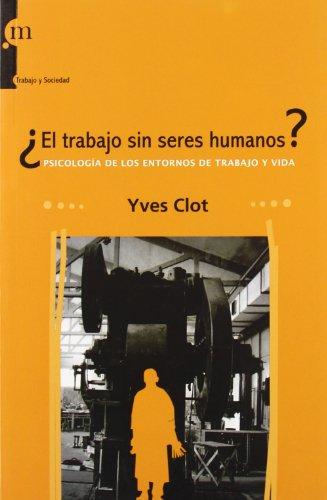 TRABAJO SIN SERES HUMANOS? PSICOLOGIA ENTORNOS TRABAJO: CLOT, YVES