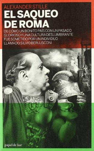 9788493667818: El saqueo de Roma: De cómo un bonito país con un pasado glorioso y una cultura deslumbrante fue sometido por un individuo llamado Silvio Berlusconi (papel de liar)