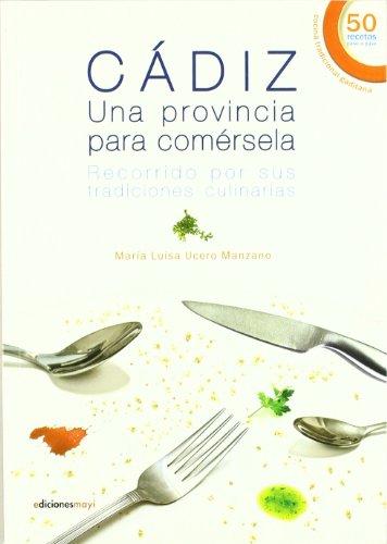 9788493669270: Cádiz, una provincia para comérsela : recorrido por sus tradiciones culinarias