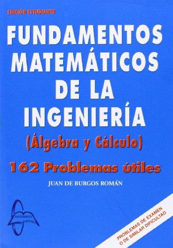 9788493671235: FUNDAMENTOS MATEMATICOS DE INGENIERIA: ALGEBRA Y CALCULO 162 PROB LEMAS