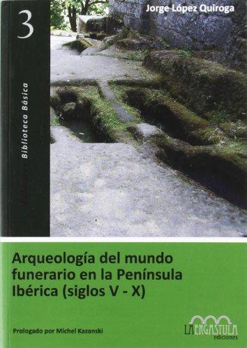 9788493673253: Arqueología del mundo funerario en la Península Ibérica (siglos V-X)