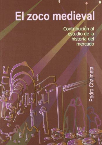 9788493675134: El zoco medieval: contribucion a la historia del Mercado
