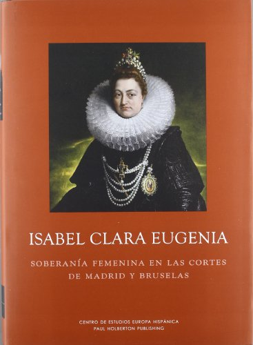 9788493677640: ISABEL CLARA EUGENIA SOBERANIA FEMENINA CORTES MADRID (Spanish Edition)