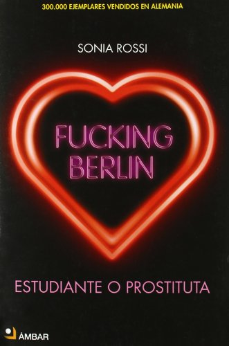 9788493678487: Fucking Berlín - estudiante de dia prostituta de noche (No Ficcion (ambar))