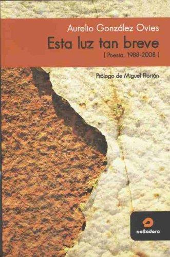 9788493679002: ESTA LUZ TAN BREVE (POESIA, 1988-2008)