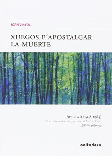 Xuegos p'apostalgar la muerte. BilingueAntoloxía (1948-1984): Vinyoli, Joan