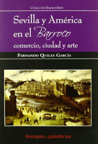 9788493679453: Sevilla y América en el barroco : comercio, ciudad y arte