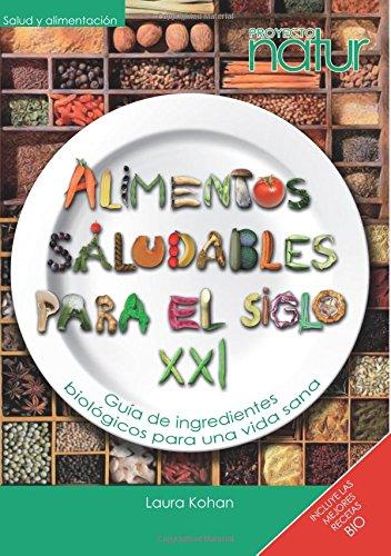 9788493683214: Alimentos saludables para el siglo xxi. Guia de ingredientes biologicos para una vida sana (Spanish Edition)