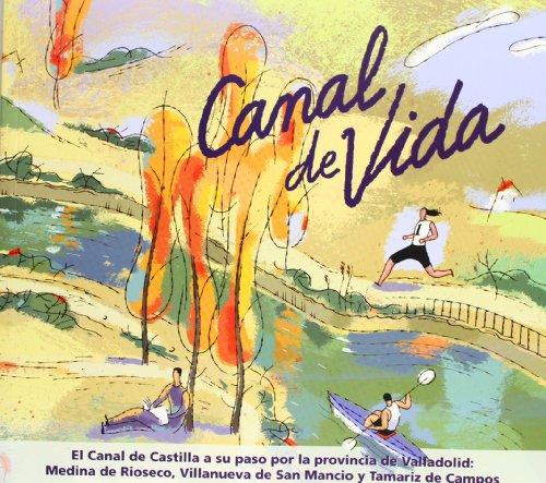 Canal de vida: el Canal de Castilla: Aguirre Romero, Eduardo,
