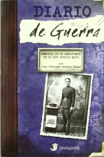 9788493692322: DIARIO DE GUERRA MEMORIAS DE UN COMBATIENTE DE LA LXIV BRIGADA MIXTA
