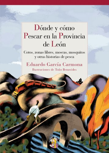 9788493692902: Dónde y cómo Pescar en León: Cotos, zonas libres, moscas, mosquitos y otras historias de pesca (Reino de Cordelia)