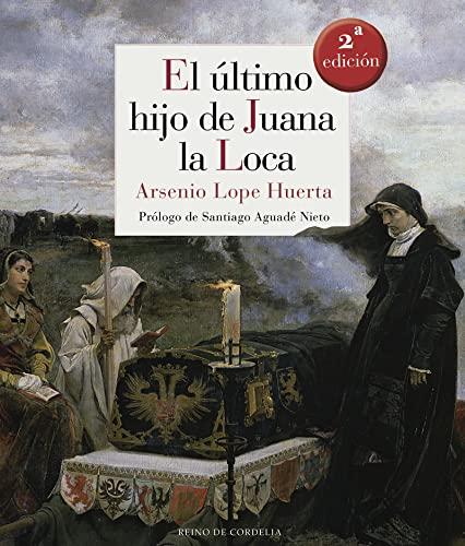 9788493692940: Ultimo Hijo De Juana La Loca,El (Reino de Cordelia)